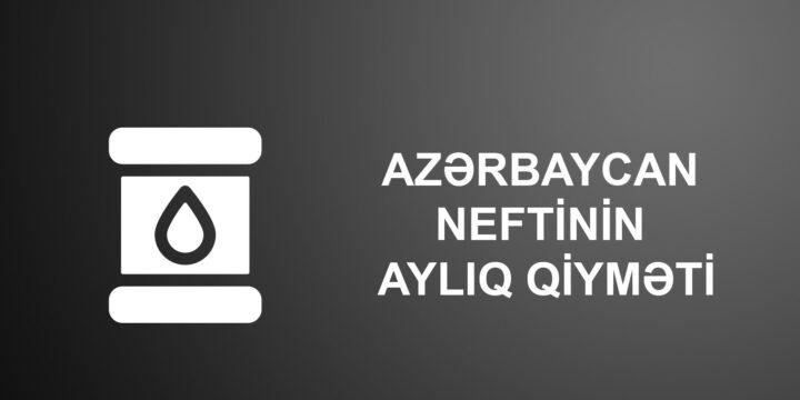 Azərbaycan Neftinin Ayliq Qiyməti Haqqinda