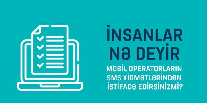 SORĞU: RESPONDENTLƏRİN 17,8%-İ MOBİL OPERATORLARIN SMS XİDMƏTLƏRİNDƏN İSTİFADƏ ETMİR